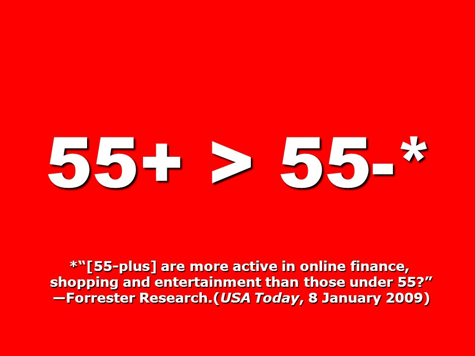 55+ > 55-* * [55-plus] are more active in online finance,